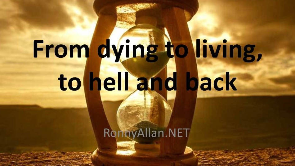 From dying to living, to hell and back